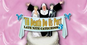 Late Nite Catechism: Til Death Do Us Part